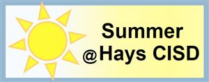 link to Hays CISD summer information: https://www.hayscisd.net/Page/7583